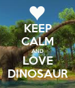 KEEP CALM AND LOVE DINOSAUR - Personalised Poster large