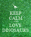 KEEP CALM AND LOVE DINOSAURS - Personalised Poster large
