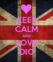 KEEP CALM AND LOVE DIO - Personalised Poster large