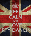 KEEP CALM AND LOVE DIRTY DANCING - Personalised Poster large