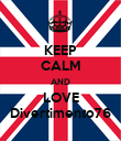 KEEP CALM AND LOVE Divertimento76 - Personalised Poster large