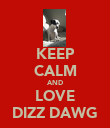 KEEP CALM AND LOVE DIZZ DAWG - Personalised Poster large