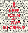 KEEP CALM AND LOVE DJ CRIS<3! - Personalised Poster large