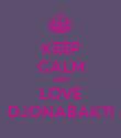 KEEP CALM AND LOVE DJONABAKTI - Personalised Poster large
