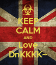 KEEP CALM AND Love DnKKKK~ - Personalised Poster large