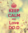 KEEP CALM AND Love DO.D - Personalised Poster large