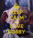 KEEP CALM AND LOVE DOBBY - Personalised Poster large