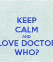 KEEP CALM AND LOVE DOCTOR WHO? - Personalised Poster large