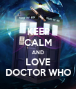 KEEP CALM AND LOVE DOCTOR WHO - Personalised Poster large