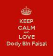 KEEP CALM AND LOVE Dody B!n Faisal - Personalised Poster large
