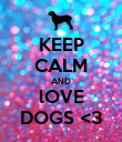 KEEP CALM AND lOVE DOGS <3 - Personalised Poster large