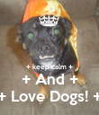 + keep calm + + And + + Love Dogs! + - Personalised Poster large