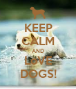 KEEP CALM AND LoVE DOGS! - Personalised Poster large