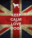KEEP CALM AND LOVE DOGS - Personalised Poster large