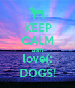 KEEP CALM AND love(: DOGS! - Personalised Poster large
