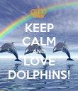 KEEP CALM AND LOVE DOLPHINS! - Personalised Poster small