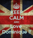 KEEP CALM AND Love  Dominique !! - Personalised Poster large