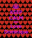KEEP CALM AND Love Dominique - Personalised Poster large
