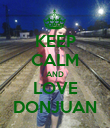 KEEP CALM AND LOVE DONJUAN - Personalised Poster large