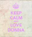 KEEP CALM AND LOVE DONNA - Personalised Poster large