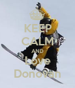 KEEP CALM AND Love Donovan - Personalised Poster large