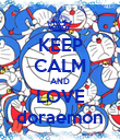 KEEP CALM AND LOVE doraemon - Personalised Poster large