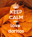 KEEP CALM AND love  doritos - Personalised Poster large