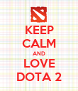 KEEP CALM AND LOVE DOTA 2 - Personalised Poster large