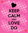 KEEP CALM AND LOVE DQ - Personalised Poster large