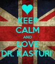 KEEP CALM AND LOVE DR. KASTURI  - Personalised Poster large