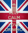 KEEP CALM AND LOVE DR WHO - Personalised Poster large