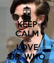 KEEP CALM AND LOVE DR. WHO - Personalised Poster large