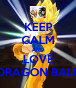 KEEP CALM AND LOVE DRAGON BALL - Personalised Poster large