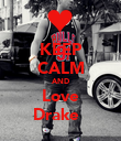 KEEP CALM AND Love Drake ♥ - Personalised Poster large