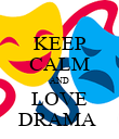 KEEP CALM AND LOVE DRAMA  - Personalised Poster large