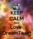KEEP CALM AND Love  DreamTeam - Personalised Poster large