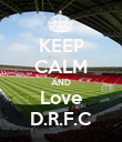 KEEP CALM AND Love D.R.F.C - Personalised Poster large