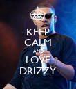 KEEP CALM AND LOVE DRIZZY - Personalised Poster large
