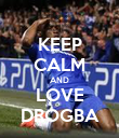 KEEP CALM AND LOVE DROGBA - Personalised Poster large