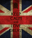 KEEP CALM AND LOVE DRUGS - Personalised Poster large