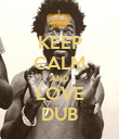 KEEP CALM AND LOVE DUB - Personalised Poster large