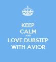 KEEP CALM AND LOVE DUBSTEP WITH AVIOR - Personalised Poster large