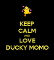 KEEP CALM AND LOVE DUCKY MOMO - Personalised Poster large