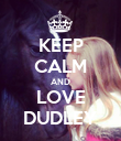 KEEP CALM AND LOVE DUDLEY - Personalised Poster large