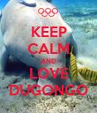 KEEP CALM AND LOVE DUGONGO - Personalised Poster large