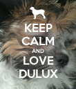 KEEP CALM AND LOVE DULUX - Personalised Poster large
