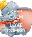 KEEP CALM AND LOVE DUMBO - Personalised Poster large