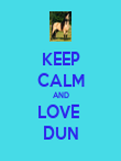 KEEP CALM AND LOVE  DUN - Personalised Poster large