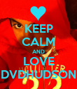 KEEP CALM AND LOVE DVDHUDSON - Personalised Poster large