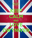 KEEP CALM AND LOVE DWYNWEN - Personalised Poster large